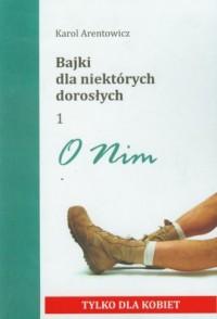 Bajki dla niektórych dorosłych 1. O Nim. 2 O Niej (książka dwustronna) - okładka książki