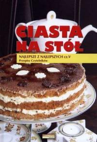 Ciasta na stół. Najlepsze z najlepszych cz. 5. Przepisy czytelników - okładka książki