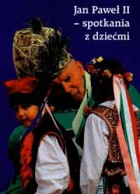Jan Paweł II. Spotkania z dziećmi - okładka książki