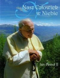 okładka książki - Nasz człowiek w niebie. Jan Paweł