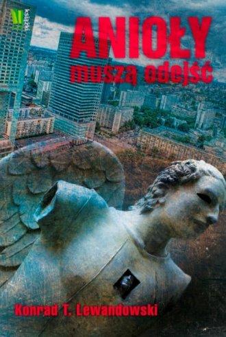 Anioły muszą odejść - okładka książki