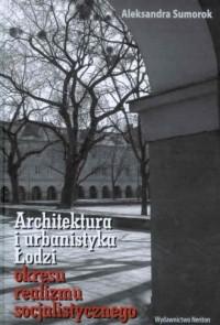 Architektura i urbanistyka Łodzi okresu realizmu socjalistycznego - okładka książki