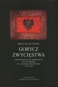 Gorycz zwycięstwa. Los Polskich Sił Zbrojnych na zachodzie po II Wojnie Światowej 1945-1949 - okładka książki