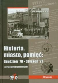Historia, miasto, pamięć. Grudzień 70-Styczeń 71 - okładka książki