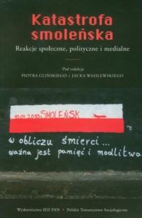 Katastrofa smoleńska. Reakcje społeczne, polityczne i medialne - okładka książki