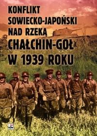 Konflikt sowiecko-japoński nad rzeką Chałchin-Goł w 1939 roku - okładka książki