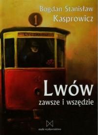 Lwów zawsze i wszędzie - okładka książki