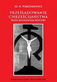 Prześladowanie chrześcijaństwa przez bolszewizm rosyjski - okładka książki