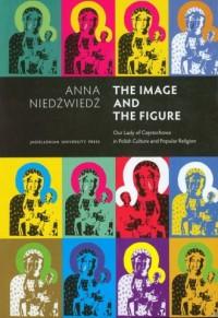 The Image and the Figure Our Lady of Częstochowa in Polish Culture and Popular Religion - okładka książki