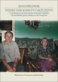 Wizerunek kobiety i mężczyzny w językowym obrazie świata ludności wiejskiej (na przykładzie gminy Zakliczyn nad Dunajcem) - okładka książki