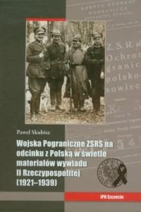 Wojska Pograniczne ZSRS na odcinku z Polską w świetle materiałów wywiadu II Rzeczpospolitej (1921-1939) - okładka książki