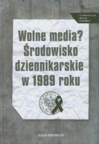 Wolne media? Środowisko dziennikarskie w 1989 roku - okładka książki