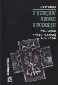 Z dziejów agonii i podboju. Prace zebrane z zakresu najnowszej historii Polski - okładka książki