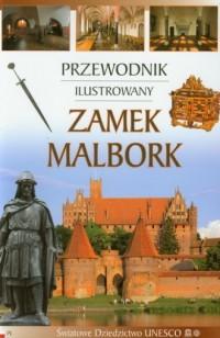 Zamek Malbork. Przewodnik ilustrowany - okładka książki