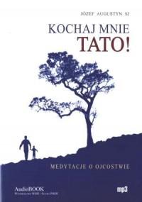 Kochaj mnie Tato! Medytacje o ojcostwie - okładka książki