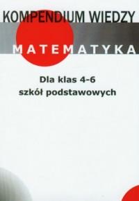 Matematyka. Kompendium wiedzy. Klasa 4-6. Szkoła podstawowa - okładka podręcznika