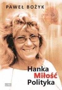 Hanka miłość polityka - Paweł Bożyk - okładka książki