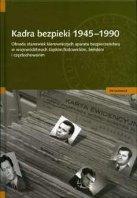 Kadra bezpieki 1945 - 1990. Obsada stanowisk kierowniczych aparatu - okładka książki