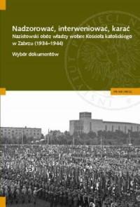 Nadzorować, interweniować, karać. Nazistowski obóz władzy wobec Kościoła katolickiego w Zabrzu (1934-1944). - okładka książki