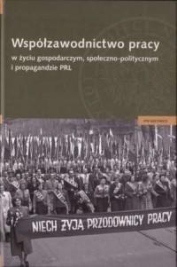 Współzawodnictwo pracy w życiu gospodarczym, społeczno-politycznym i propagandzie PRL - okładka książki