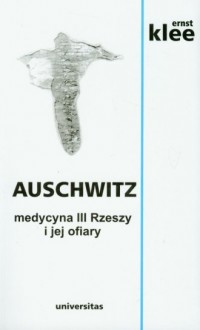 Auschwitz. Medycyna III Rzeszy i jej ofiary - okładka książki