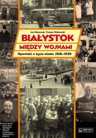 Białystok między wojnami. Opowieść - okładka książki