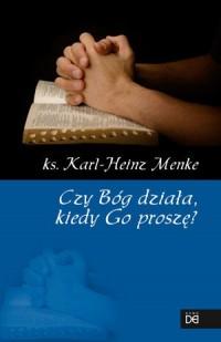 Czy Bóg działa, kiedy Go proszę? - okładka książki