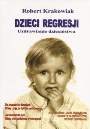Dzieci regresji. Uzdrawianie dzieciństwa - okładka książki