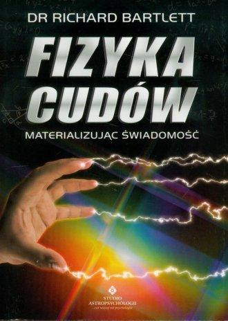 Fizyka cudów. Materializując świadomość - okładka książki