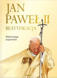Jan Paweł II. Beatyfikacja. Wielka księga wspomnień - okładka książki