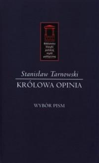Królowa Opinia. Wybór Pism. Biblioteka klasyki polskiej myśli politycznej - okładka książki