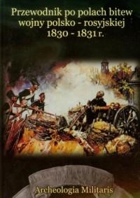 Przewodnik po polach bitew wojny polsko-rosyjskiej 1830-1831 r - okładka książki