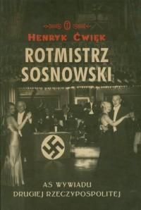 Rotmistrz Sosnowski. As wywiadu Drugiej Rzeczypospolitej - okładka książki