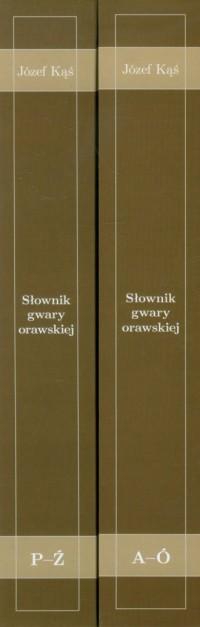 Słownik gwary orawskiej. Tom 1-2 - okładka książki