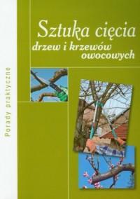 Sztuka cięcia drzew i krzewów owocowych - okładka książki
