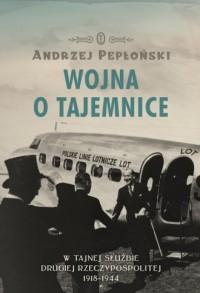 Wojna o tajemnice W tajnej służbie Drugiej Rzeczypospolitej 1918-1944 - okładka książki