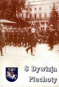 8 Dywizja piechoty w dziejach Oręża Polskiego - okładka książki