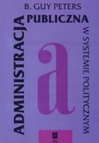 Administracja publiczna w systemie politycznym - okładka książki
