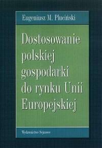 Dostosowanie polskiej gospodarki do rynku Unii Europejskiej. Szanse i wyzwania - okładka książki