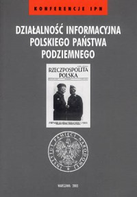 Działalność informacyjna Polskiego Państwa Podziemnego. Seria: Konferencje IPN - okładka książki