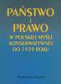 Państwo i prawo w polskiej myśli konserwatywnej do 1939 roku. - okładka książki