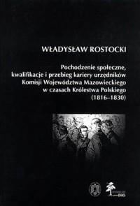 Pochodzenie społeczne, kwalifikacje i przebieg kariery urzędników Komisji Województwa Mazowieckiego w czasach Królestwa Polskiego (1816-1830) - okładka książki