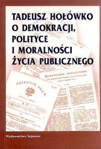 Tadeusz Hołówko o demokracji, polityce i moralności życia publicznego - okładka książki