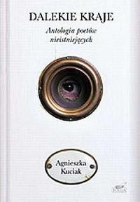Dalekie kraje. Antologia poetów nieistniejących - okładka książki