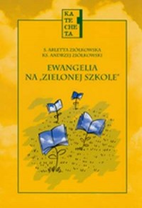 Ewangelia na zielonej szkole. Scenariusze na wyjazdy grupowe podczas roku szkolnego i wakacji - okładka książki