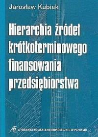 Hierarchia źródeł krótkoterminowego finansowania przedsiębiorstwa - okładka książki