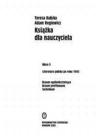 Książka dla nauczyciela. Klasa 3. Liceum ogólnokształcące, liceum profilowane i technikum. Literatura polska po roku 1945 - okładka książki