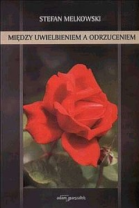 Między uwielbieniem a odrzuceniem - okładka książki