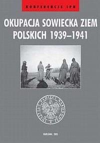 Okupacja sowiecka ziem polskich 1939-1941. Seria: Konferencje IPN - okładka książki