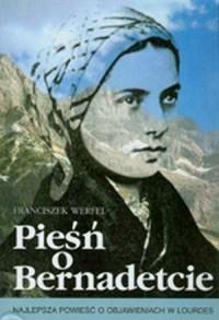 Pieśń o Bernadetcie - Franz Werfel - okładka książki